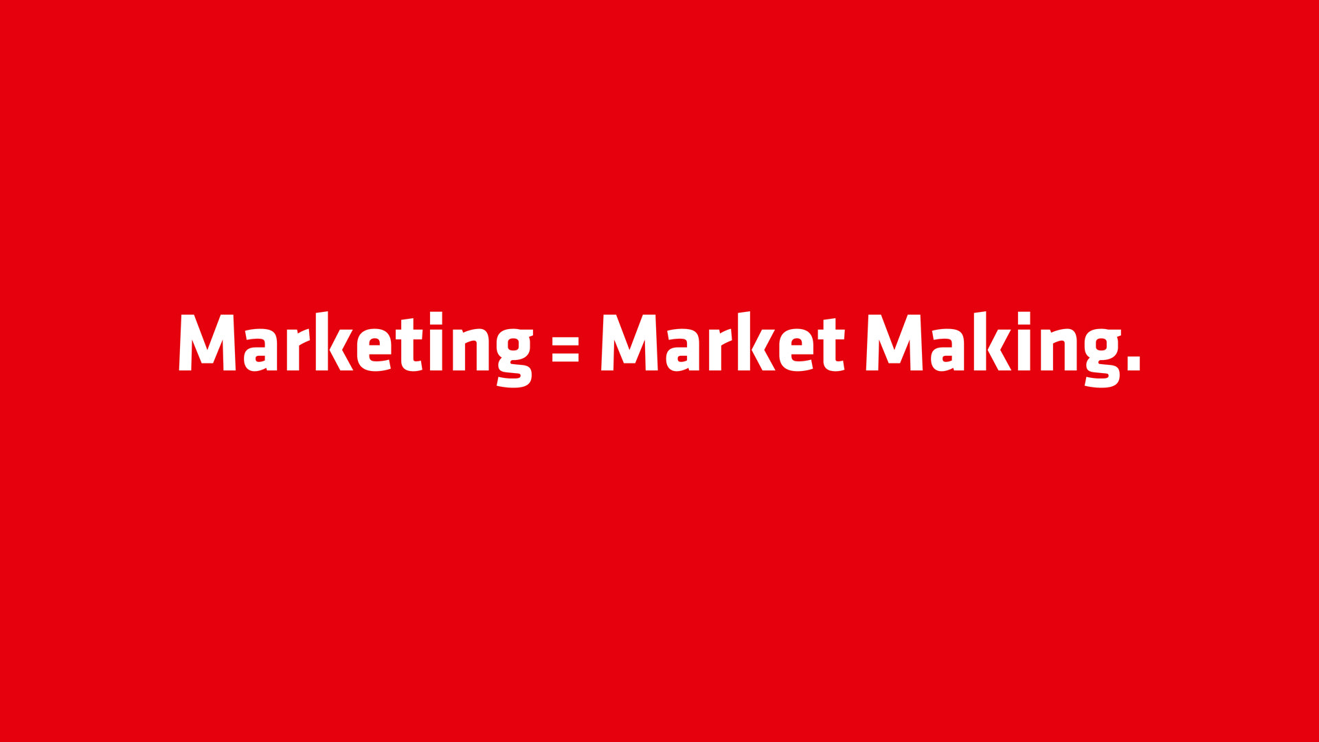 Marketing = Market Making