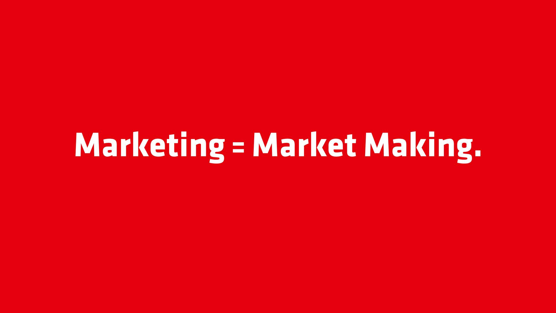 Marketing = Market Making